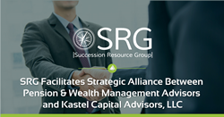 SRG Facilitates Strategic Alliance Between Pension & Wealth Management Advisors and Kastel Capital Advisors, LLC