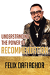 "Felix Dafiaghor's newly released ""Understanding the Power of Recommendation"" is a compelling rediscovery of secrets of the uncommon achiever"