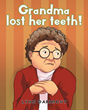 "Lynn Darimont's newly released ""Grandma lost her teeth!"" is an endearing tale of a grandson's helpfulness in finding his grandmother's missing teeth"