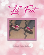 "Author Kimberly Foster-Jackson's New Book ""'Lil' Feet"" Is a Sweet Illustrated Story Celebrating the Adorable Tininess of Baby Feet"