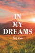 "Betty Hobbs' newly released ""In My Dreams"" is a wonderful collection of poetic pieces born from journeys of love, faith, hope, and life."