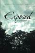 "Dorothy Nestlerode's Newly Released ""Exposed: Glory To God Almighty"" Is a Stirring Memoir that Reveals God's Character, Power, Existence, and Importance in One's Life"