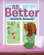 "Andrea M. Garraway's Newly Released ""All Better"" Is a Heartwarming Storybook that Shows the Warmth and Comfort of a Loving Father and Mother to Their Child"
