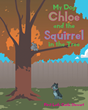 "First Lady Carla Stewart's Newly Released ""My Dog Chloe and the Squirrel in the Tree"" Is a Wholesome Friendship Story that Inspires the Readers to Forgive One Another"