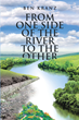 "Ben Kranz's newly released ""From One Side of the River to the Other"" is a courageous reveal in a man's life that carries hope for the hopeless and direction for the lost."