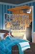 "Author Rev. Dr. Robert S.J. Coutts's newly released ""Everything Is Going To Be Alright"" is a touching and faith-affirming tale of the influence of God in one man's life"