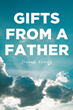 "David Young's newly released ""Gifts from a Father"" is a resounding account of spiritual notions on the love and mercy of Jesus Christ for humanity"