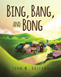"John W. Holland's newly released ""Bing, Bang, and Bong"" is a heartfelt tale of three sibling sounds who learn the values of purpose and compassion"