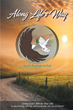 "Blyn Brown's newly released ""Along Life's Way"" is a potent guide that leads to a deeper understanding of God's purpose for one's life"
