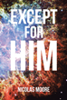 "Nicolas Moore's Newly Released ""Except for HIM"" Shows How God's Incredible Creation Reflects His Great Characteristics"