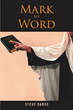 "Steve Danso's Newly Released ""Mark My Word"" Is a Powerful Tome on the Essence of Evangelism and Sharing God's Blessing to One's Fellow People"