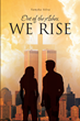 "Tamyka Silva's newly released ""Out of the Ashes, WE RISE"" is a riveting story of a woman's life of pain and triumph in God."