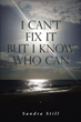 "Sandra Still's newly released ""I Can't Fix It But I Know Who Can"" is a companion study guide to the actual book that will instigate inspiring reflections"