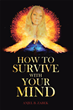 "Anjel B. Zabek's newly released ""How to Survive with Your Mind"" is a soul-refreshing handbook that provides healing and comfort to everyone"