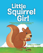 "Dr. Nancy Trimboli's newly released ""Little Squirrel Girl"" is a heartwarming tale about a little creature and human finding comfort and help in each other"