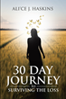 "Ali'ce J. Haskins's newly released ""30 Day Journey to Surviving the Loss"" is a stirring memoir that gives hope to those who are struggling with the loss of a loved one"