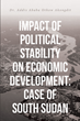 "Dr. Addis Ababa Othow Akongdit's newly released ""Impact of Political Stability on Economic Development"" argues the importance of governance in ensuring economic progress"
