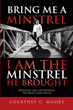 "Courtney C. Moore's Newly Released ""Bring Me a Minstrel - I am the Minstrel He Brought"" Is a Narrative Addressed to Spiritual Leaders and Ministers of God"