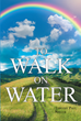 "Timothy Paul Neller's newly released ""To Walk on Water"" is a stirring tale through a life of doubts and troubles as one tries to embrace his new faith"