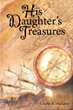 "Author Charles R. Hockema's new book ""His Daughter's Treasures"" is a collection of evocative poetry celebrating life, love, family, and faith"