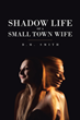 "Author B.M. Smith's new book ""Shadow Life of a Small-Town Wife"" is a riveting tale of devotion and betrayal, heartbreak and renewal in a close-knit West Virginia town"