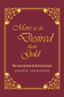 "The title of JoAnn Jernigan's newly released ""More to be Desired than Gold"" is all Word, because that is what is to be desired more than gold"