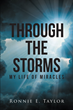 "Ronnie E. Taylor's newly released ""Through the Storms: My Life of Miracles"" is a profound exploration into one's miracle-filled life blessed by the Father"