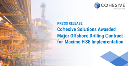 Cohesive Solutions Awarded Major Offshore Drilling Contract for Maximo HSE Implementation
