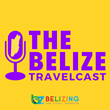 The Belize Travelcast