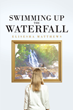 "Elisesha Matthews's newly released ""Swimming up the Waterfall"" is a riveting journey of two women across time and space"