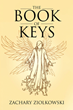 "Author Zachary Ziolkowski's newly released ""The Book of Keys"" is an inspirational guide to living a more principled and spiritually awakened life"