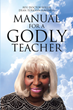 "Author Rev. Dr. Willie Dean Turkvan-Ravenell's new book ""Manual for a Godly Teacher"" is a collection of insightful essays exploring the teaching of God's word to others"