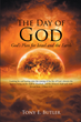 "Tony E. Butler's newly released ""The Day of God: God's Plan for Israel and the Earth"" is an eye-gaping revelation of God's plan for mankind"