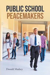 "Donald Madzey's newly released ""Public School Peacemakers"" is a stirring handbook that will show the readers how to bring back God in public schools"