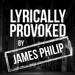 LYRICALLY PROVOKED, A Groundbreaking Original Podcast Series from Serial Entrepreneur, Angel Investor, and Author James Philip Is A 2020 Must-Listen