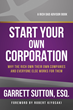 """Start Your Own Corporation"" - by Garrett Sutton Esq, Rich Dad Advisors Series (RDA Press)"
