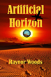 "Author Raynor Woods' ""Artificial Horizon"" is a First-Class Journey in Suspense"