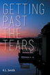 "K.L. Smith's newly released ""Getting Past the Tears"" is a riveting tale of loss, heartbreak, and a rekindling of love that inspires healing"
