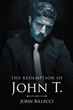 "John Billecci's newly released ""The Redemption of John T."" is a wonderful life-story of a young man who became a member of a gang but then found his redemption"