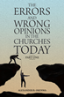"Alexander B. Okenwa's newly released ""The Errors and Wrong Opinions in the Churches Today"" is an illuminating exploration into the truths withheld in God's book"