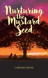"Catherine Garrett's newly released ""Nurturing the Mustard Seed"" is a heart-rending story that portrays the grief of a mother after experiencing the loss of her son"