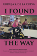 "Urduja S. De La Cueva's newly released ""I Found the Way"" is a soul-stirring tome of the author's evoking moments that reveal a life of godly devotion."