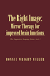 "Author Bonnie Wright-Miller's new book ""The Right Image: Mirror Therapy for Improved Brain Functions"" is the first volume in her Suggestive Imaging Series."