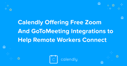 Calendly Offering Free Zoom And GoToMeeting Integrations to Help Remote Workers Connect