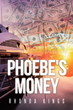 "Author Rhonda Kings's new book ""Phoebe's Money"" is a spellbinding thriller pitting a concerned daughter against a charming man with nefarious schemes on her mother"
