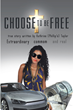 "Kathrine (Phillip's) Taylor's newly released ""Choose to Be Free"" is a riveting memoir a woman's unwavering faith amid struggles and misdeeds"