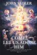 "Author John Sadler's newly released ""Come, Let Us Adore Him"" is a beautiful collection of poems praising God and His love for His children"