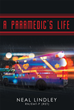 "Author Neal Lindley's new book ""A Paramedic's Life"" is an illuminating reflection on eleven years of experience working in the field as an emergency medical technician."