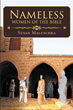 "Susan Maluschka's newly released ""Nameless Women of The Bible"" is a potent creation that sheds light on the rest of the key women of the Bible"
