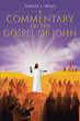 "Samuel L. Mills's newly released ""A Commentary on the Gospel of John"" puts forth a profound reading that brings an ease of understanding to the Scriptures"